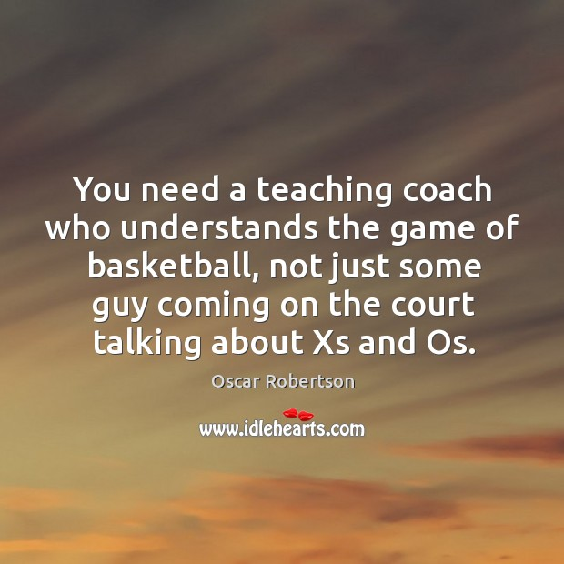 You need a teaching coach who understands the game of basketball, not just some guy Image