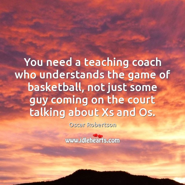 Image, You need a teaching coach who understands the game of basketball, not