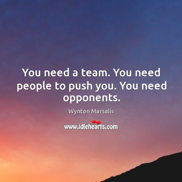 You need a team. You need people to push you. You need opponents. Image