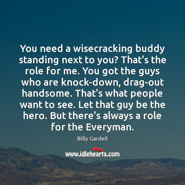 Image, You need a wisecracking buddy standing next to you? That's the role
