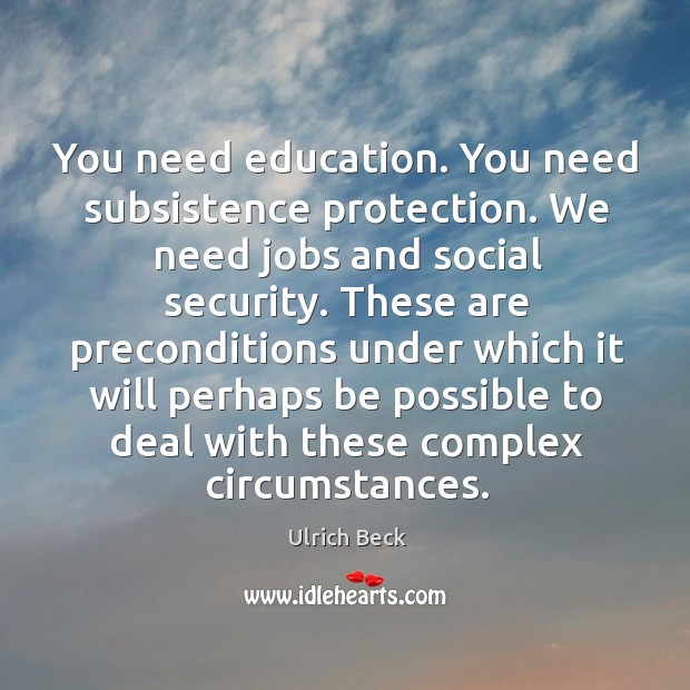 You need education. You need subsistence protection. We need jobs and social security. Image