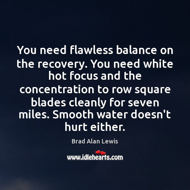 You need flawless balance on the recovery. You need white hot focus Image