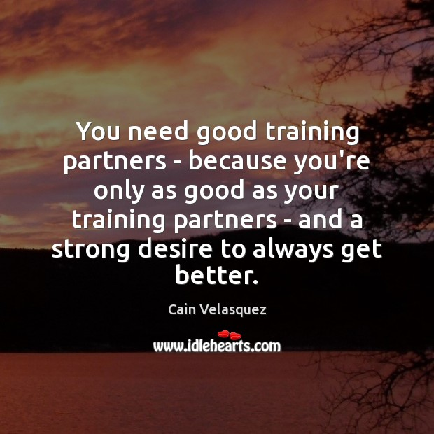 Image, You need good training partners – because you're only as good as