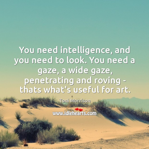 You need intelligence, and you need to look. You need a gaze, Image