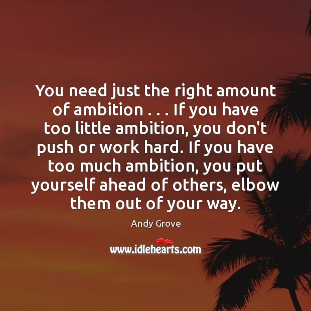 You need just the right amount of ambition . . . If you have too Image