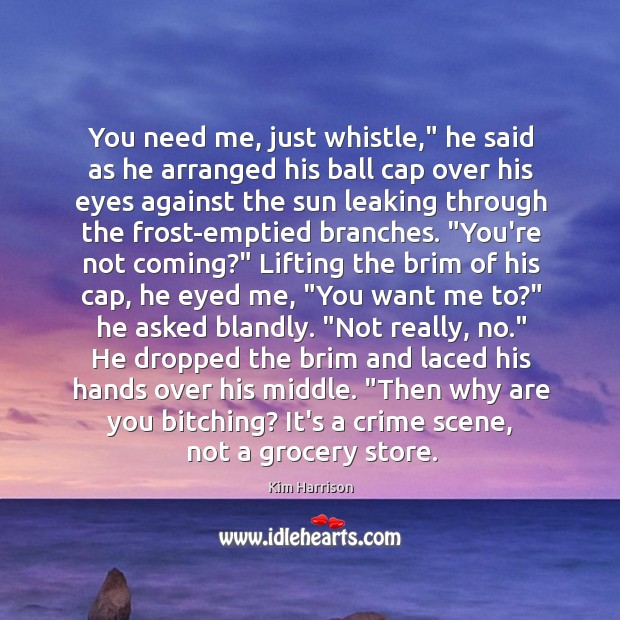 """Image, You need me, just whistle,"""" he said as he arranged his ball"""