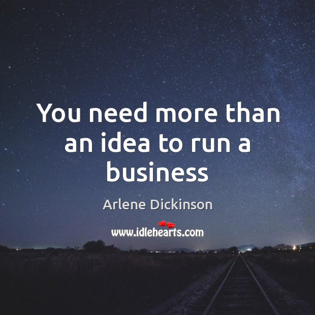 Image, You need more than an idea to run a business