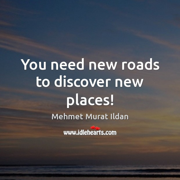 You need new roads to discover new places! Image