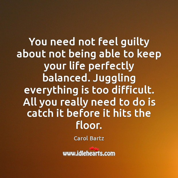 Image, You need not feel guilty about not being able to keep your