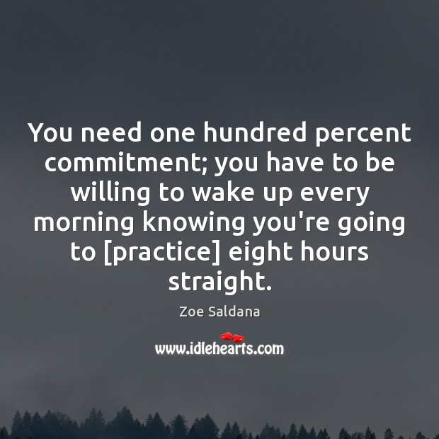 Image, You need one hundred percent commitment; you have to be willing to