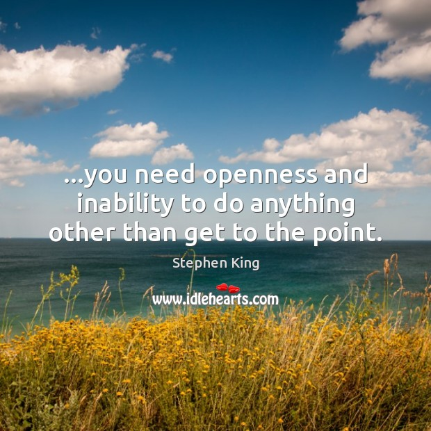 Image, …you need openness and inability to do anything other than get to the point.