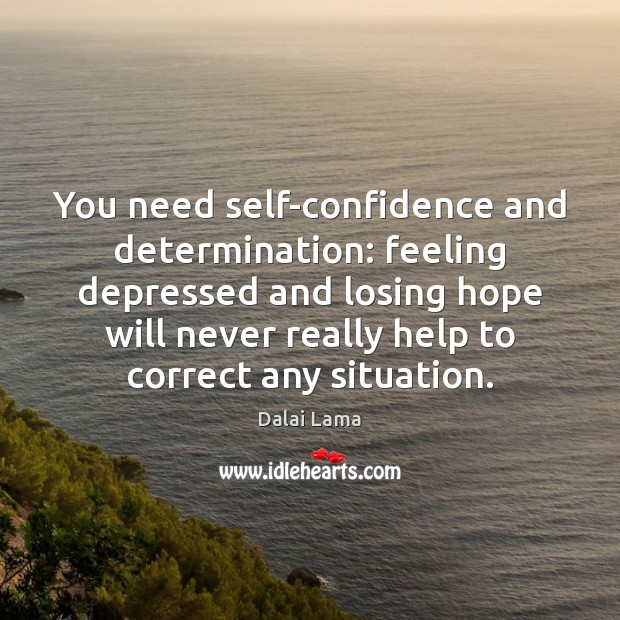 You need self-confidence and determination: feeling depressed and losing hope will never Image
