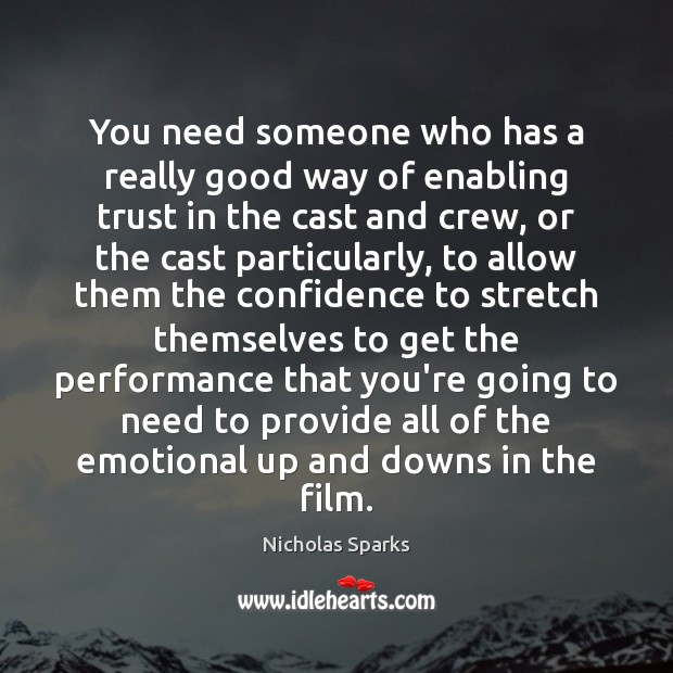 You need someone who has a really good way of enabling trust Nicholas Sparks Picture Quote