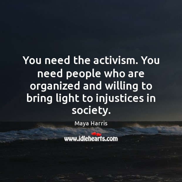 You need the activism. You need people who are organized and willing Image