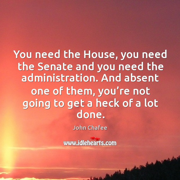 You need the house, you need the senate and you need the administration. Image