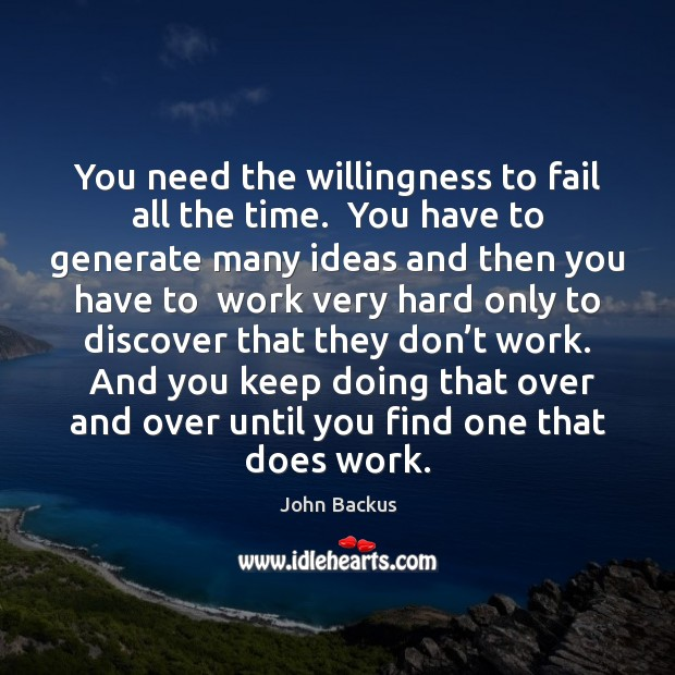 Image, You need the willingness to fail all the time.  You have to