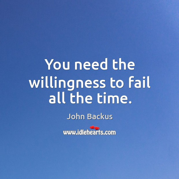 Image, You need the willingness to fail all the time.