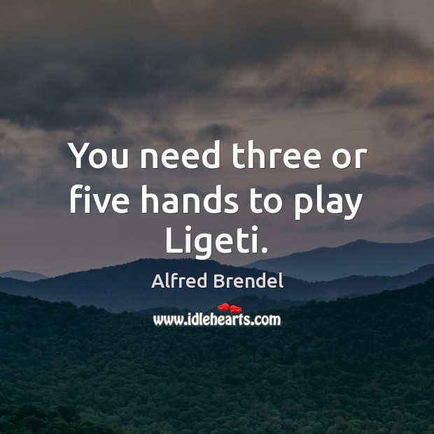 Image, You need three or five hands to play Ligeti.