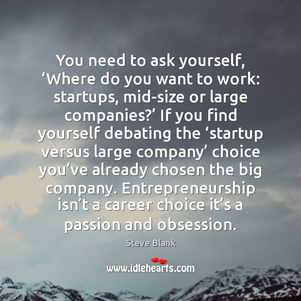 You need to ask yourself, 'Where do you want to work: startups, Image