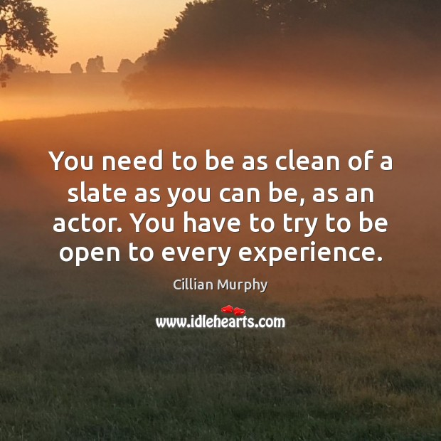 You need to be as clean of a slate as you can Cillian Murphy Picture Quote