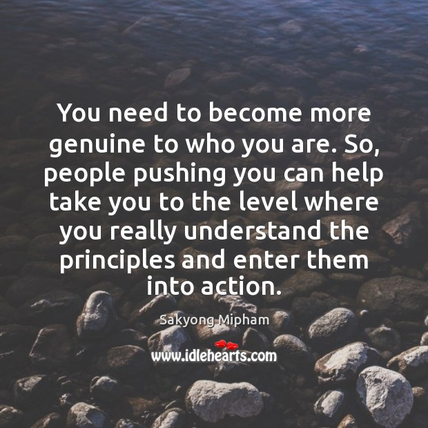 You need to become more genuine to who you are. So, people Image