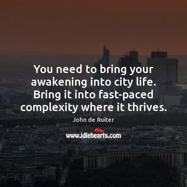 You need to bring your awakening into city life. Bring it into Awakening Quotes Image