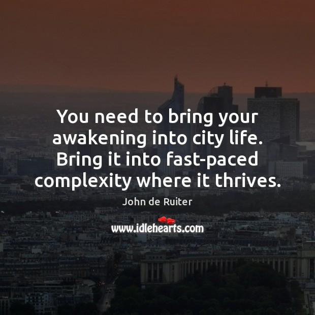 You need to bring your awakening into city life. Bring it into Awakening Quotes Image