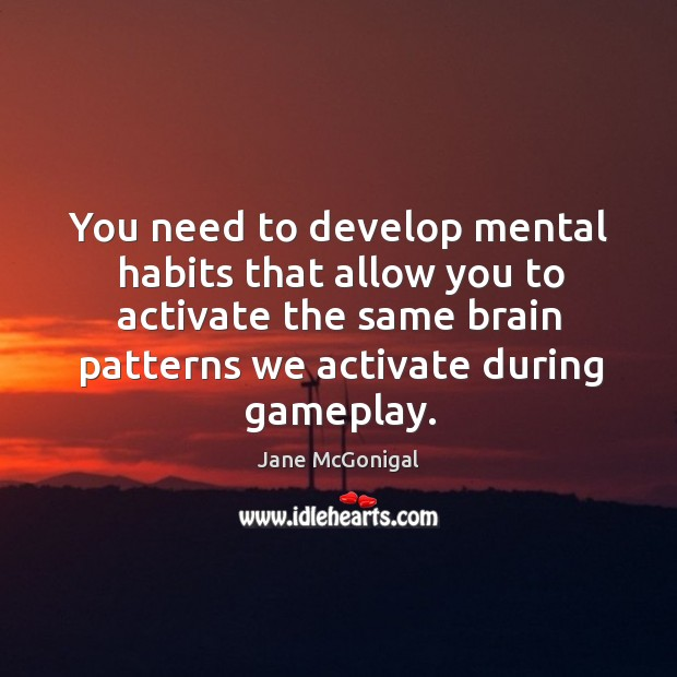 You need to develop mental habits that allow you to activate the Image