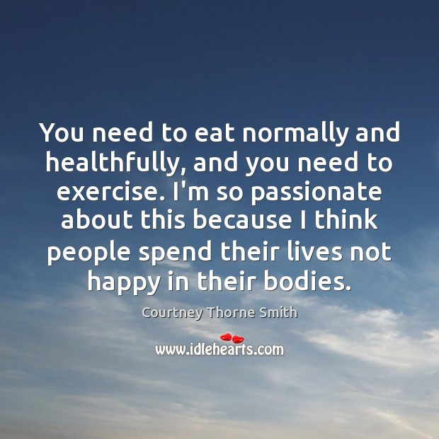 You need to eat normally and healthfully, and you need to exercise. Image