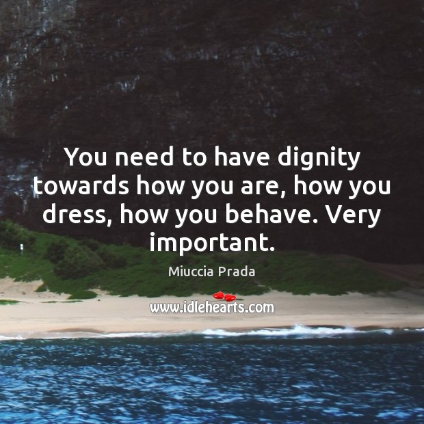 Image, You need to have dignity towards how you are, how you dress,