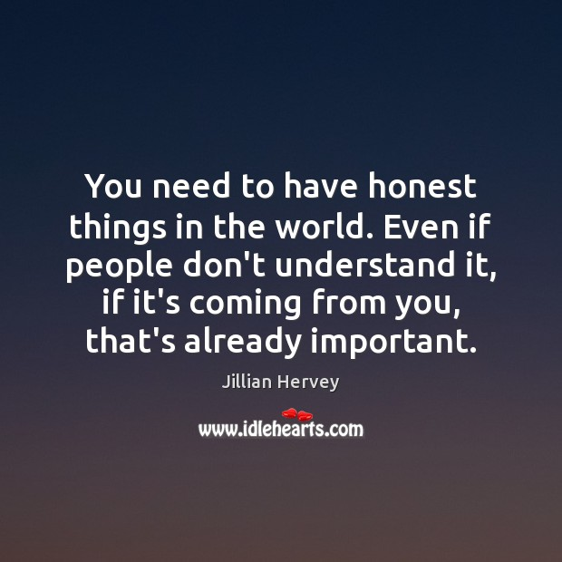 You need to have honest things in the world. Even if people Image