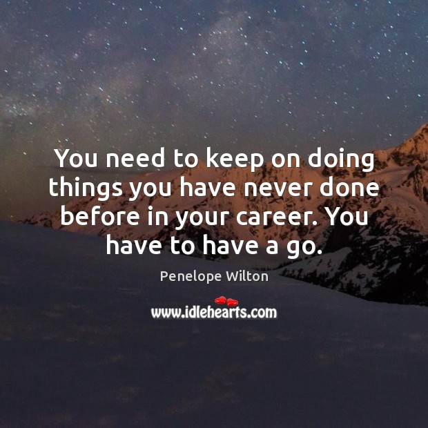 You need to keep on doing things you have never done before Image