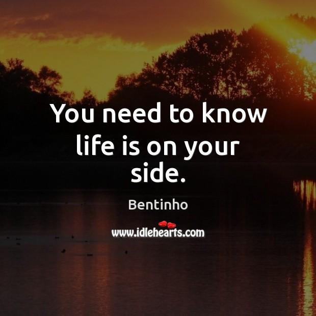 Image, You need to know life is on your side.
