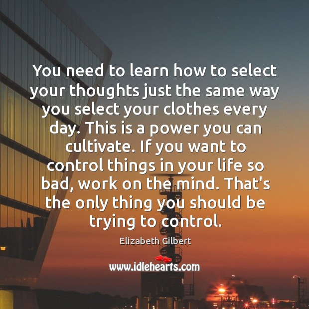 You need to learn how to select your thoughts just the same Image