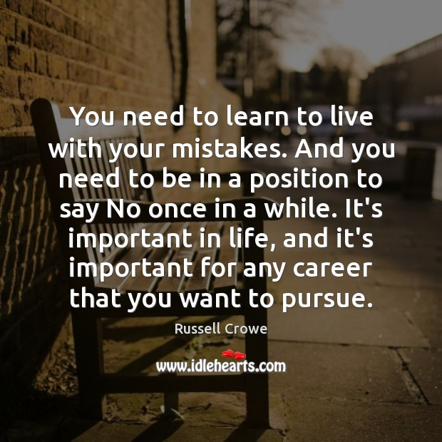 Image, You need to learn to live with your mistakes. And you need