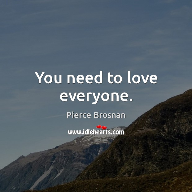 You need to love everyone. Image