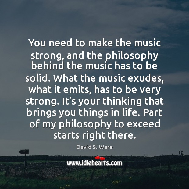 You need to make the music strong, and the philosophy behind the Image