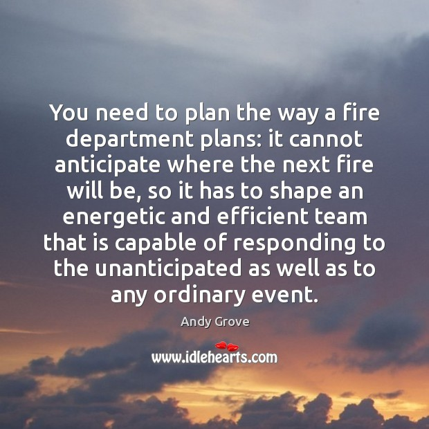 You need to plan the way a fire department plans: it cannot Image