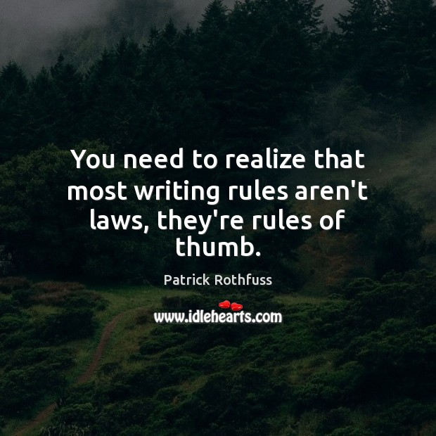 You need to realize that most writing rules aren't laws, they're rules of thumb. Image