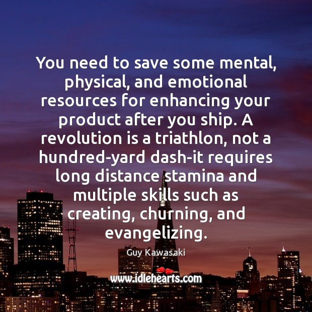 You need to save some mental, physical, and emotional resources for enhancing Image