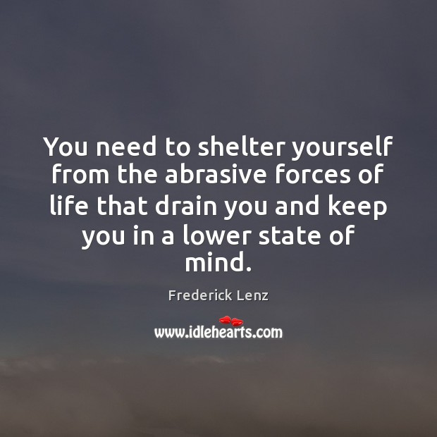 You need to shelter yourself from the abrasive forces of life that Image