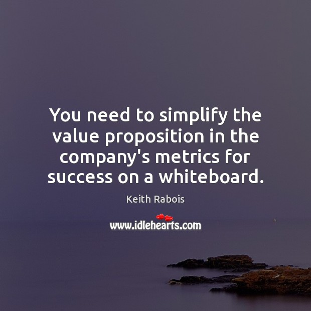 You need to simplify the value proposition in the company's metrics for Image