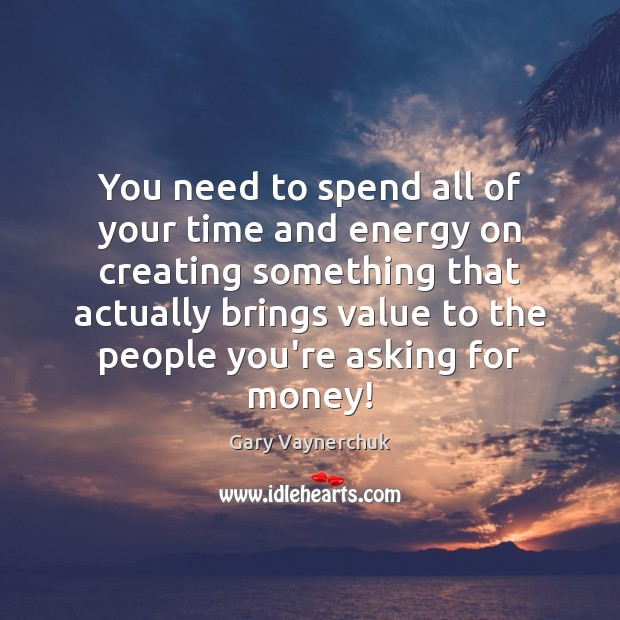 Image, You need to spend all of your time and energy on creating