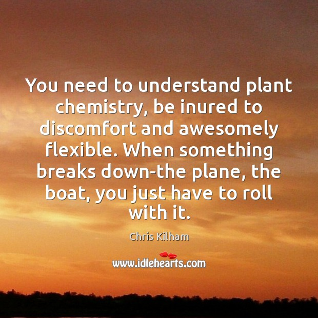 Image, You need to understand plant chemistry, be inured to discomfort and awesomely