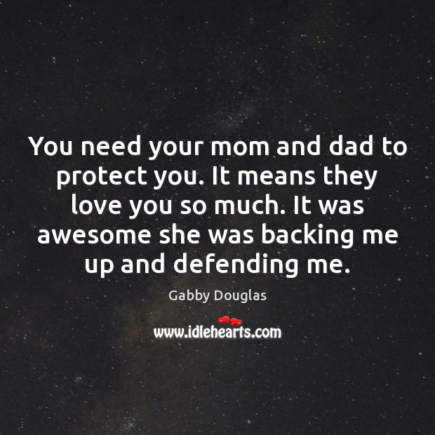 You need your mom and dad to protect you. It means they Love You So Much Quotes Image