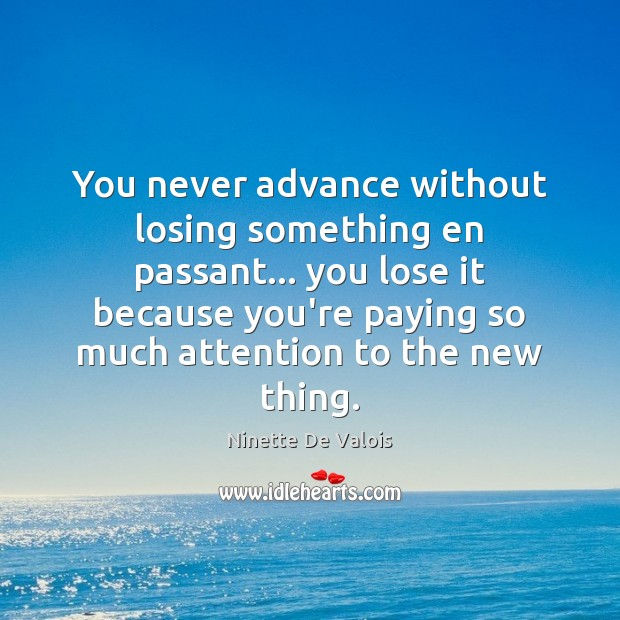 Image, You never advance without losing something en passant… you lose it because
