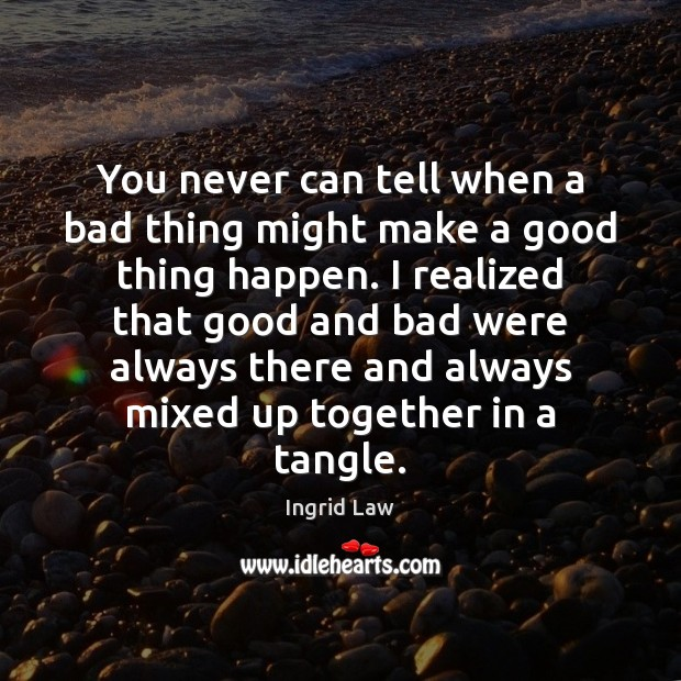 You never can tell when a bad thing might make a good Ingrid Law Picture Quote