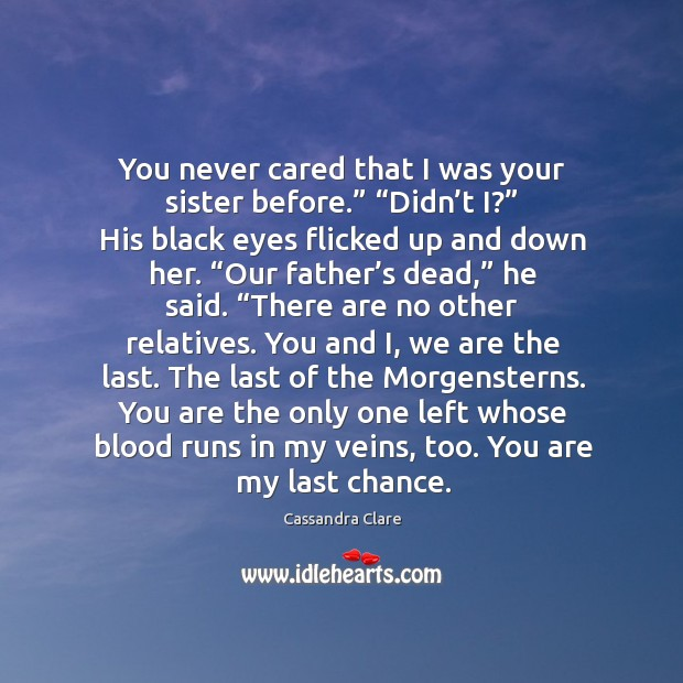 """Image, You never cared that I was your sister before."""" """"Didn't I?"""""""