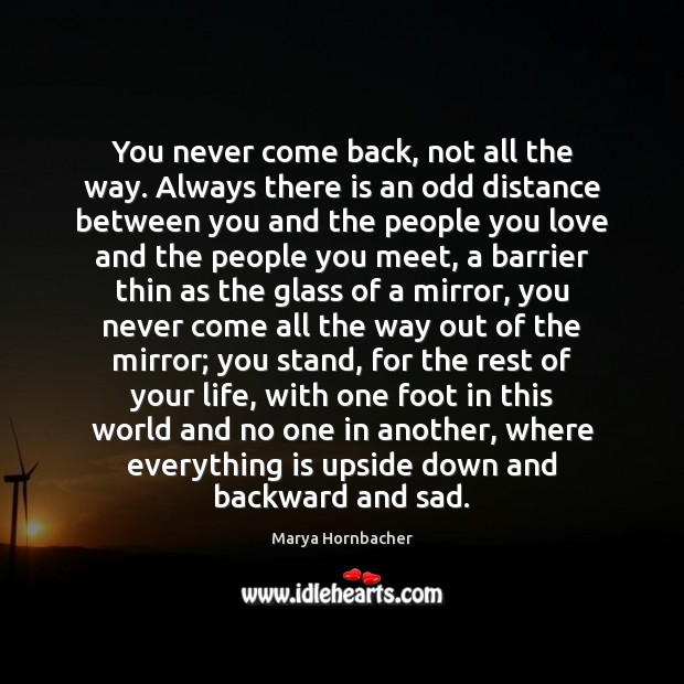 You never come back, not all the way. Always there is an Image