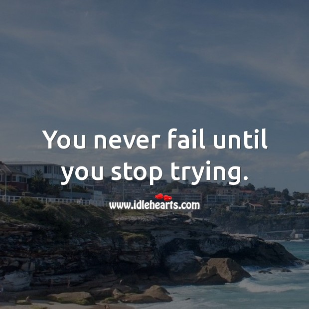 You never fail until you stop trying. Image